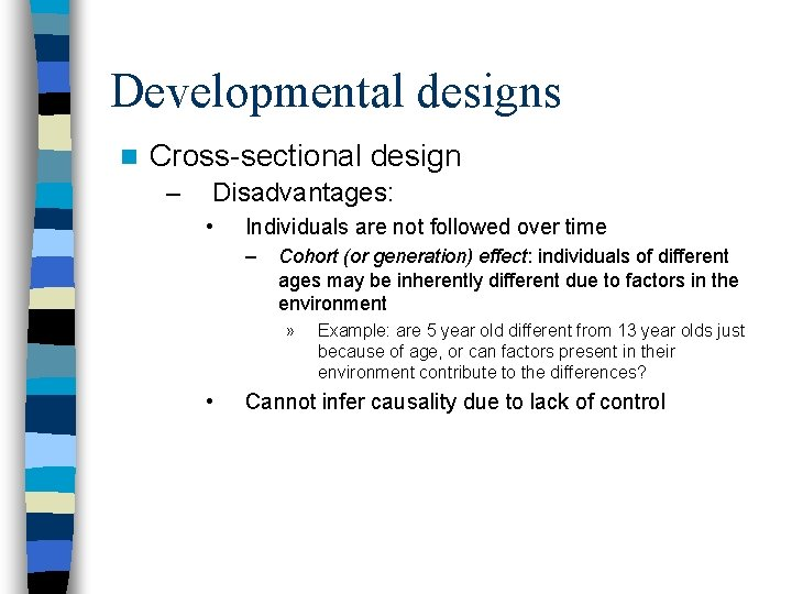 Developmental designs n Cross-sectional design – Disadvantages: • Individuals are not followed over time