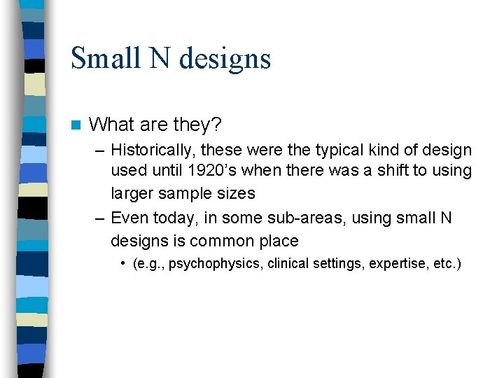 Small N designs n What are they? – Historically, these were the typical kind