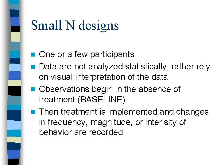 Small N designs One or a few participants n Data are not analyzed statistically;