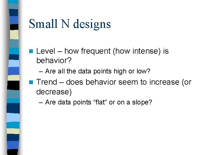 Small N designs n Level – how frequent (how intense) is behavior? – Are