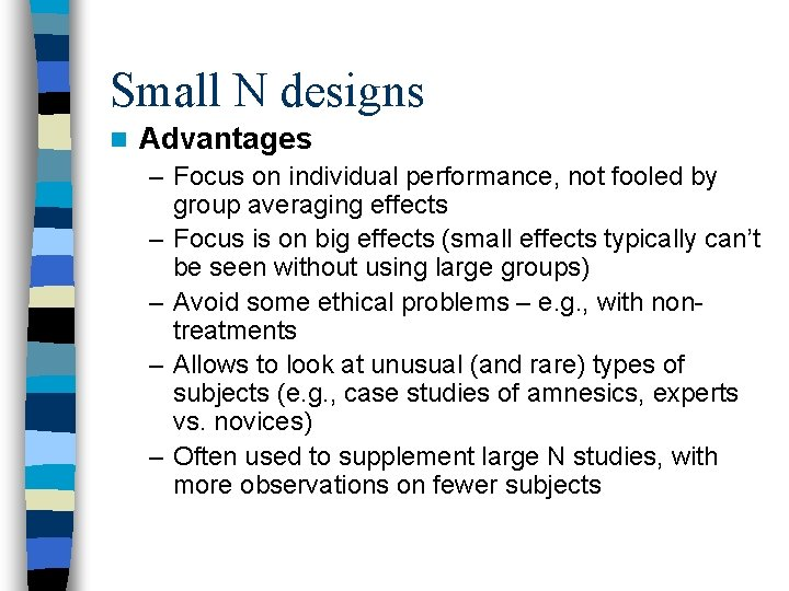 Small N designs n Advantages – Focus on individual performance, not fooled by group