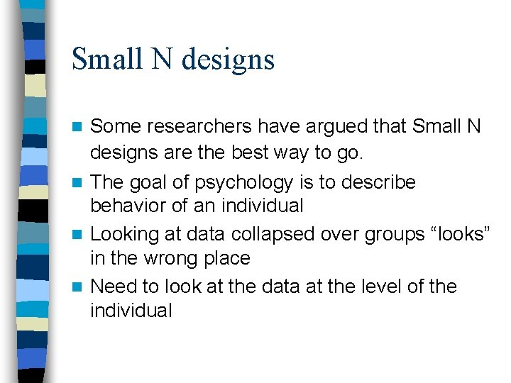 Small N designs Some researchers have argued that Small N designs are the best