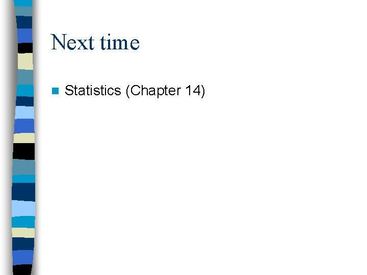 Next time n Statistics (Chapter 14)
