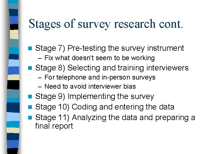 Stages of survey research cont. n Stage 7) Pre-testing the survey instrument – Fix