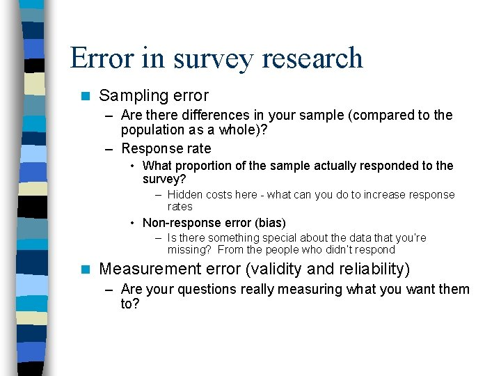 Error in survey research n Sampling error – Are there differences in your sample