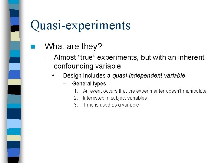 """Quasi-experiments n What are they? – Almost """"true"""" experiments, but with an inherent confounding"""