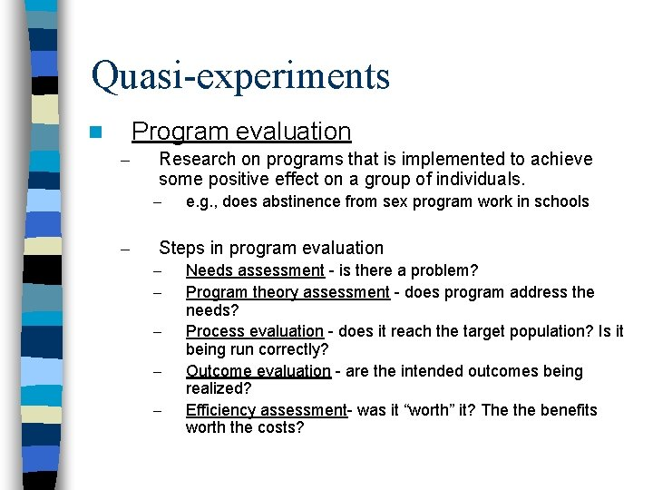 Quasi-experiments Program evaluation n – Research on programs that is implemented to achieve some