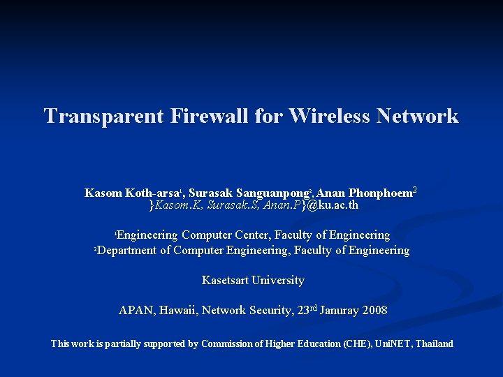 Transparent Firewall for Wireless Network Kasom Koth-arsa 1, Surasak Sanguanpong 2, Anan Phonphoem 2