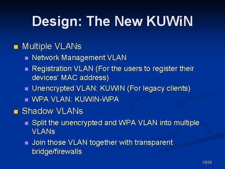 Design: The New KUWi. N n Multiple VLANs n n n Network Management VLAN