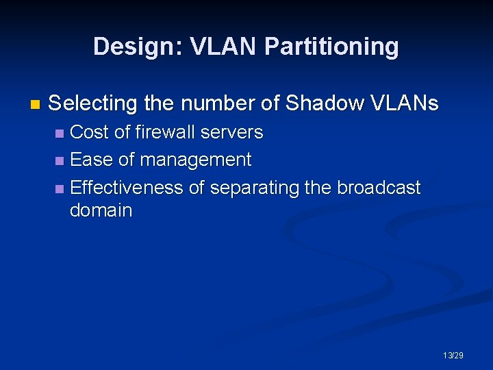 Design: VLAN Partitioning n Selecting the number of Shadow VLANs Cost of firewall servers
