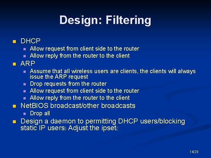 Design: Filtering n DHCP n n n ARP n n n Assume that all