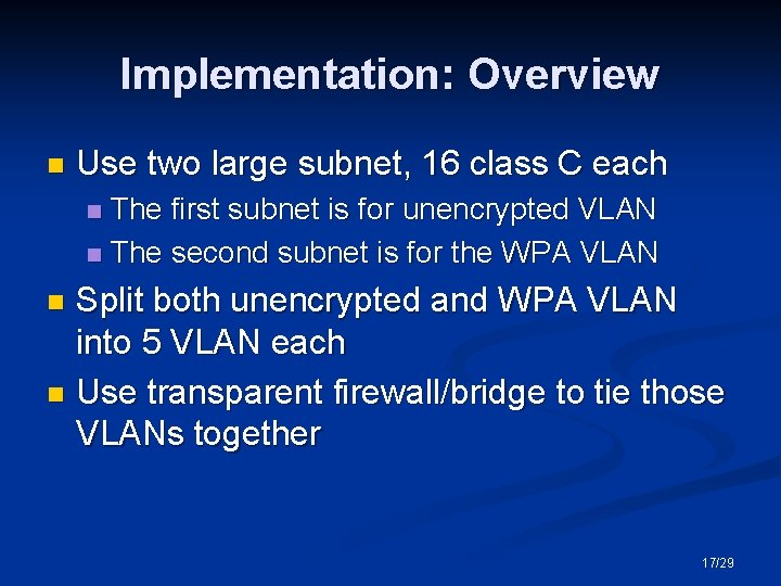 Implementation: Overview n Use two large subnet, 16 class C each The first subnet