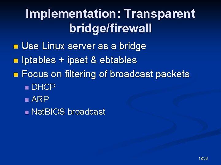 Implementation: Transparent bridge/firewall Use Linux server as a bridge n Iptables + ipset &