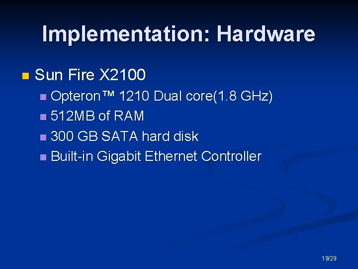 Implementation: Hardware n Sun Fire X 2100 Opteron™ 1210 Dual core(1. 8 GHz) n