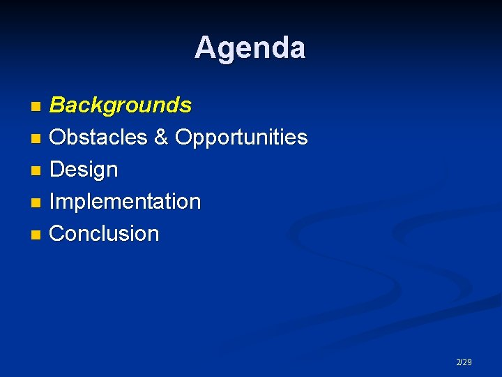 Agenda Backgrounds n Obstacles & Opportunities n Design n Implementation n Conclusion n 2/29