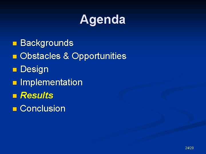 Agenda Backgrounds n Obstacles & Opportunities n Design n Implementation n Results n Conclusion