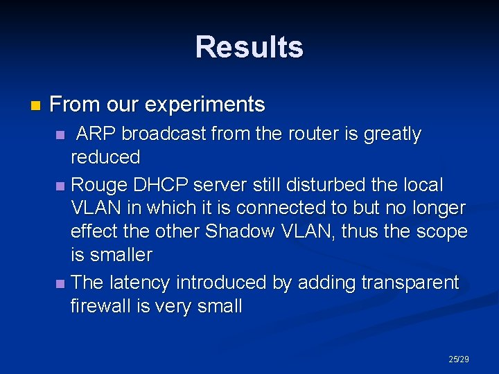 Results n From our experiments ARP broadcast from the router is greatly reduced n