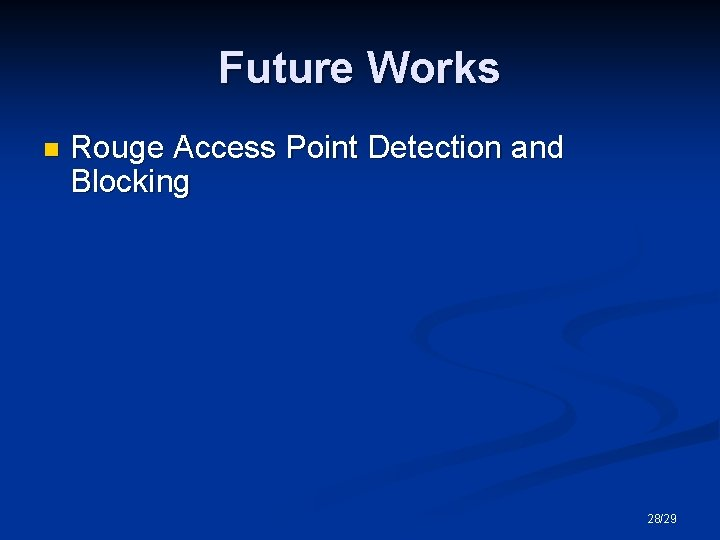 Future Works n Rouge Access Point Detection and Blocking 28/29