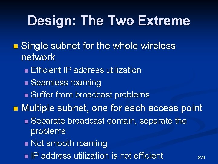 Design: The Two Extreme n Single subnet for the whole wireless network Efficient IP