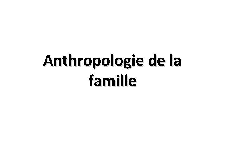 Anthropologie de la famille