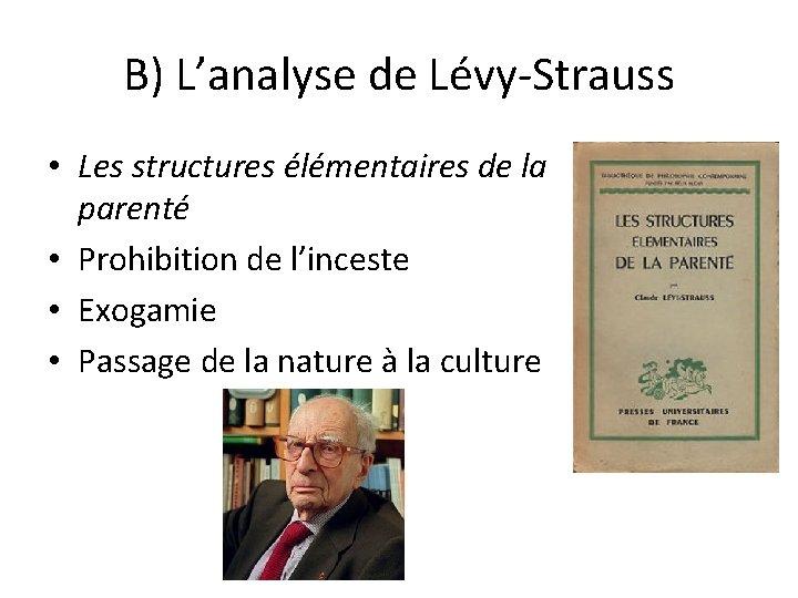 B) L'analyse de Lévy-Strauss • Les structures élémentaires de la parenté • Prohibition de