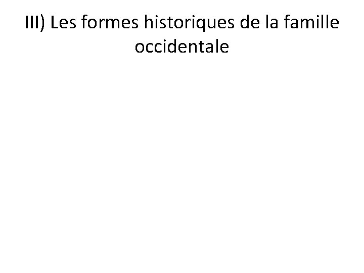 III) Les formes historiques de la famille occidentale
