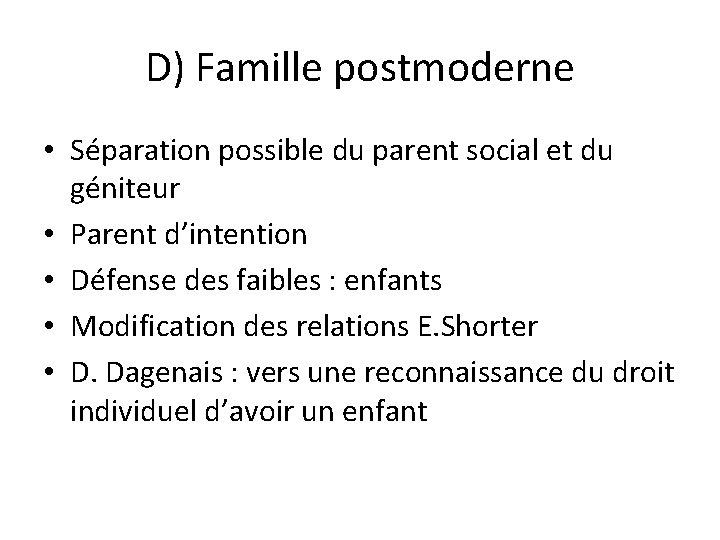 D) Famille postmoderne • Séparation possible du parent social et du géniteur • Parent