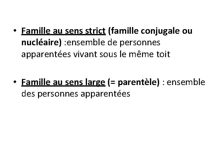 • Famille au sens strict (famille conjugale ou nucléaire) : ensemble de personnes
