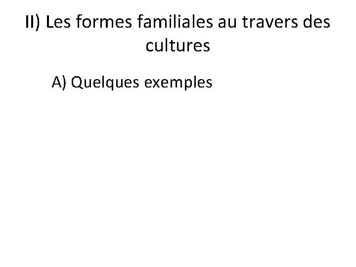 II) Les formes familiales au travers des cultures A) Quelques exemples