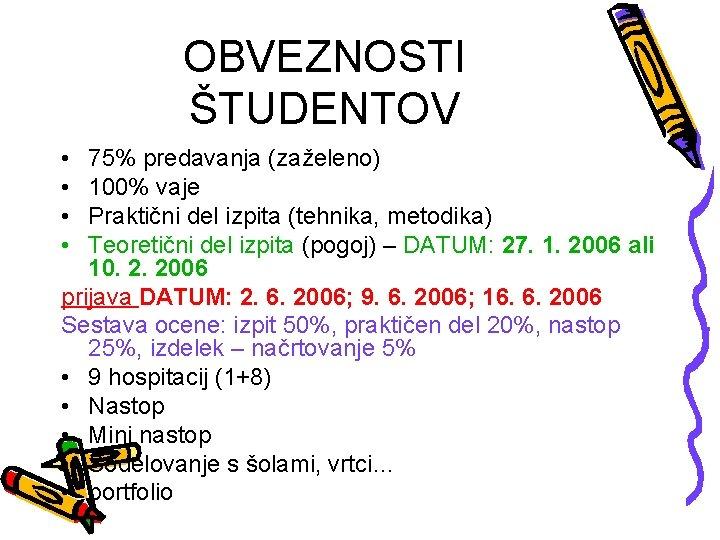 OBVEZNOSTI ŠTUDENTOV • • 75% predavanja (zaželeno) 100% vaje Praktični del izpita (tehnika, metodika)