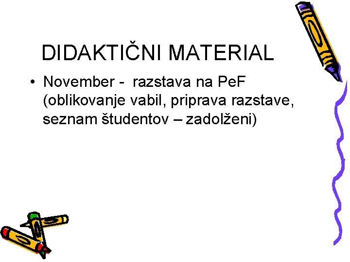 DIDAKTIČNI MATERIAL • November - razstava na Pe. F (oblikovanje vabil, priprava razstave, seznam