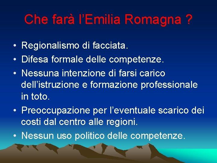 Che farà l'Emilia Romagna ? • Regionalismo di facciata. • Difesa formale delle competenze.