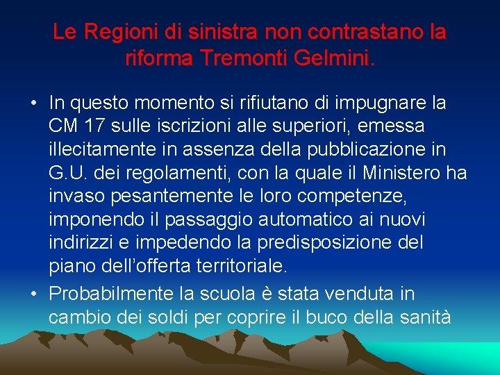 Le Regioni di sinistra non contrastano la riforma Tremonti Gelmini. • In questo momento