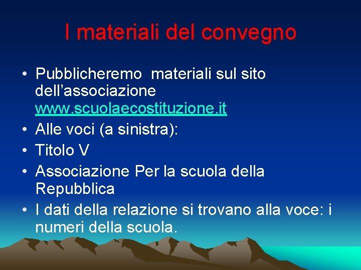 I materiali del convegno • Pubblicheremo materiali sul sito dell'associazione www. scuolaecostituzione. it •