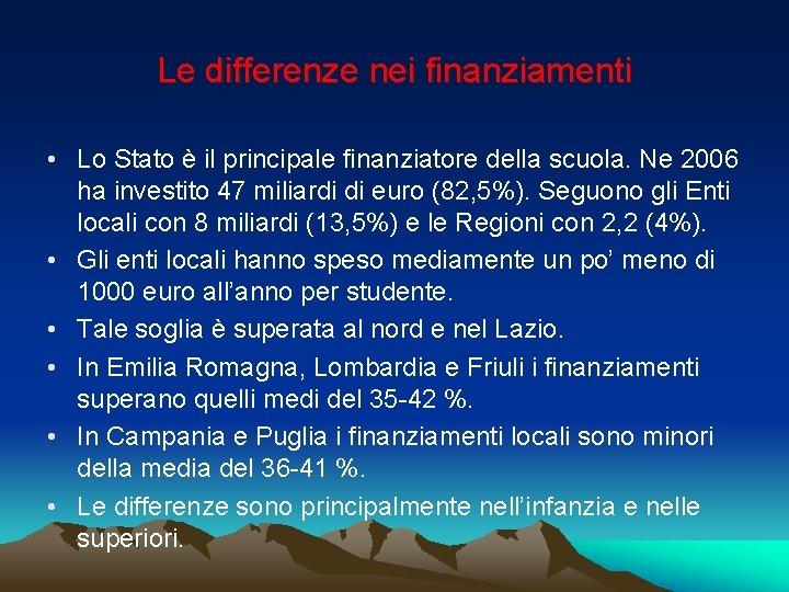 Le differenze nei finanziamenti • Lo Stato è il principale finanziatore della scuola. Ne