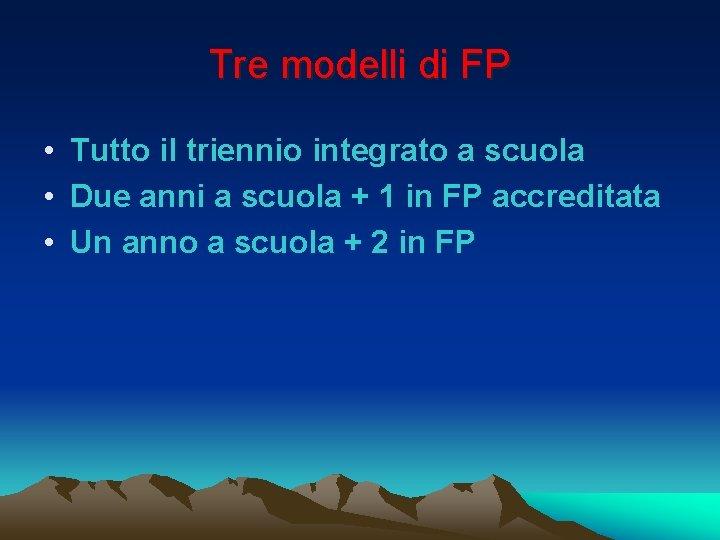 Tre modelli di FP • Tutto il triennio integrato a scuola • Due anni