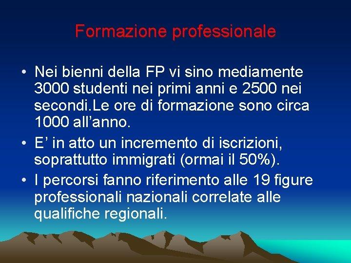 Formazione professionale • Nei bienni della FP vi sino mediamente 3000 studenti nei primi