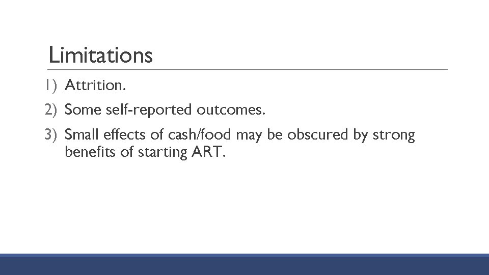 Limitations 1) Attrition. 2) Some self-reported outcomes. 3) Small effects of cash/food may be