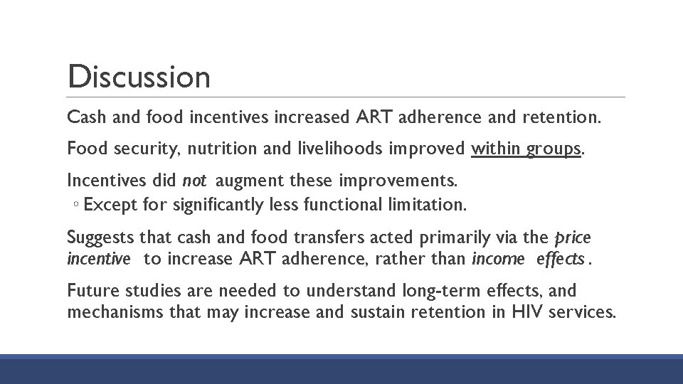 Discussion Cash and food incentives increased ART adherence and retention. Food security, nutrition and