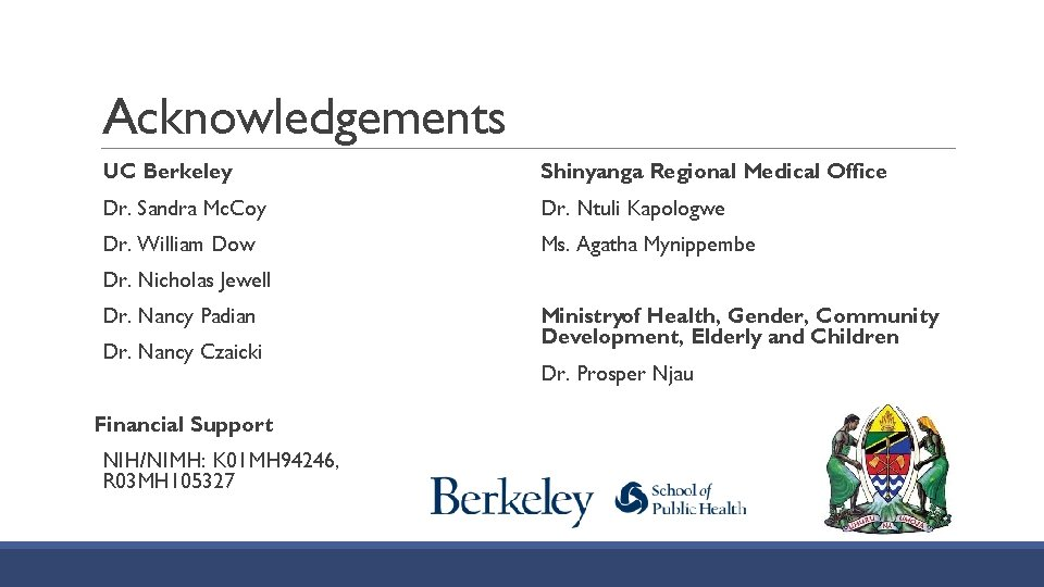 Acknowledgements UC Berkeley Shinyanga Regional Medical Office Dr. Sandra Mc. Coy Dr. Ntuli Kapologwe