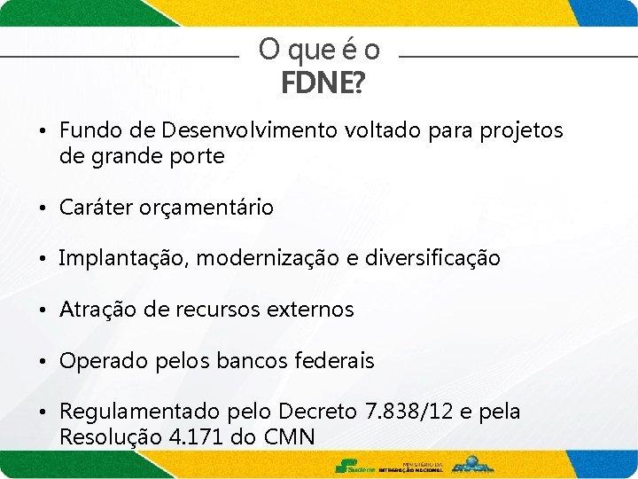 O que é o FDNE? • Fundo de Desenvolvimento voltado para projetos de grande