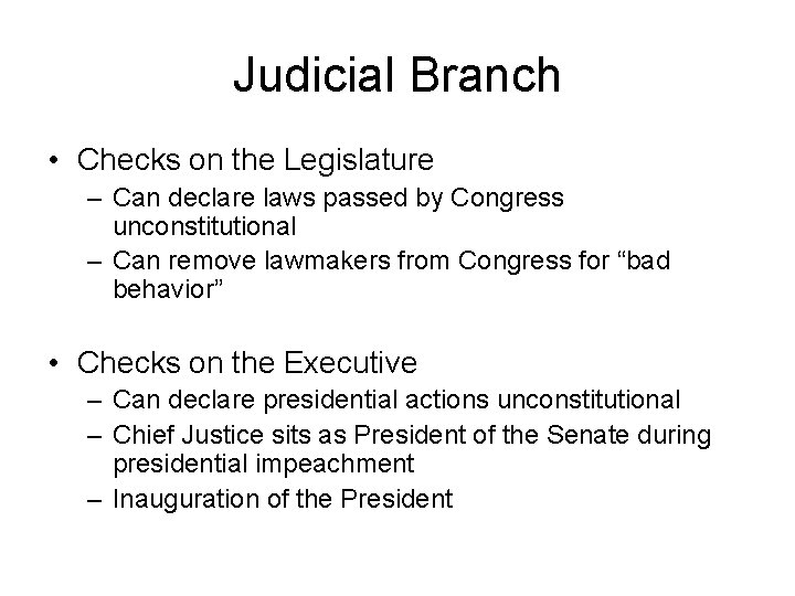 Judicial Branch • Checks on the Legislature – Can declare laws passed by Congress