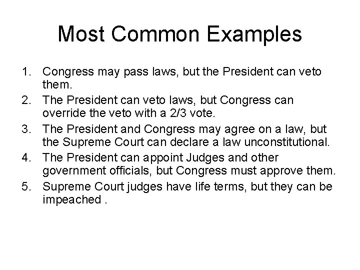 Most Common Examples 1. Congress may pass laws, but the President can veto them.