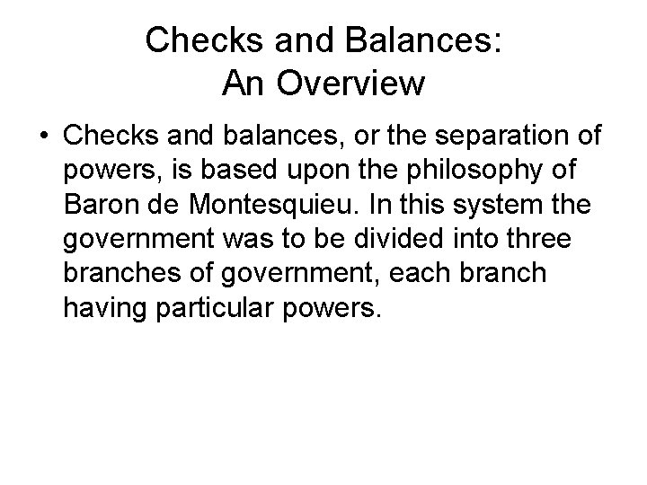Checks and Balances: An Overview • Checks and balances, or the separation of powers,