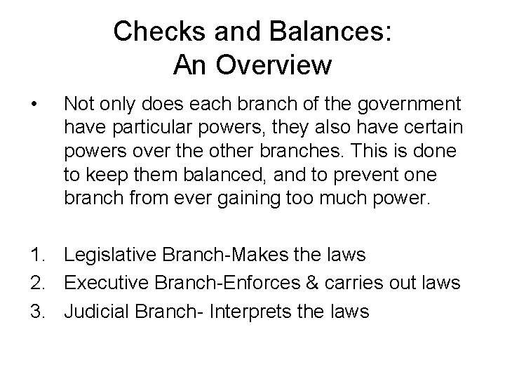 Checks and Balances: An Overview • Not only does each branch of the government