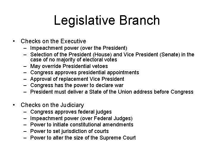 Legislative Branch • Checks on the Executive – Impeachment power (over the President) –