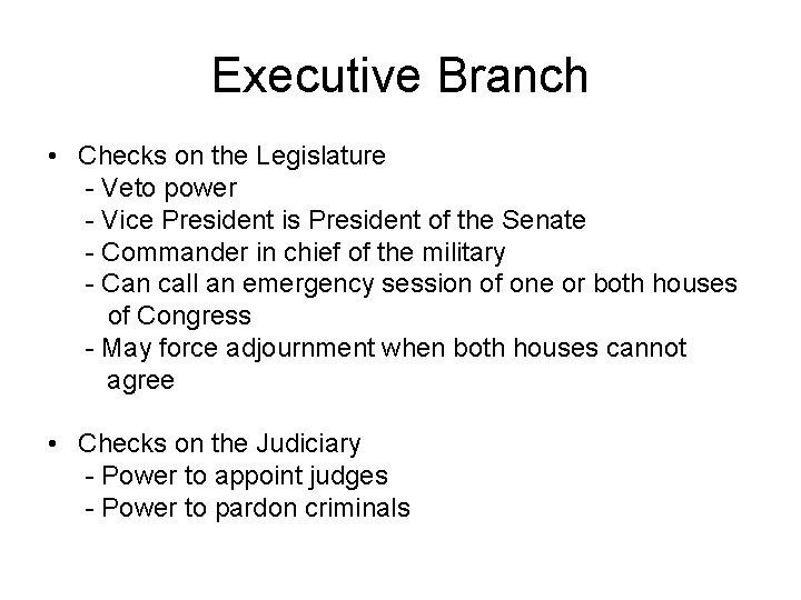 Executive Branch • Checks on the Legislature - Veto power - Vice President is