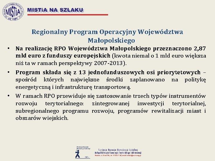 Regionalny Program Operacyjny Województwa Małopolskiego • Na realizację RPO Województwa Małopolskiego przeznaczono 2, 87