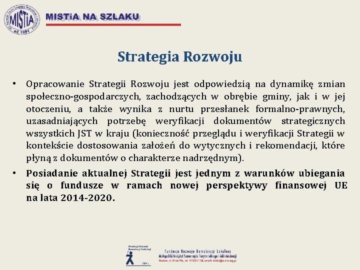 Strategia Rozwoju • Opracowanie Strategii Rozwoju jest odpowiedzią na dynamikę zmian społeczno-gospodarczych, zachodzących w