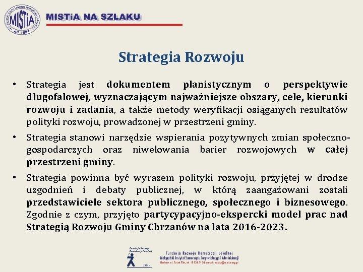 Strategia Rozwoju • Strategia jest dokumentem planistycznym o perspektywie długofalowej, wyznaczającym najważniejsze obszary, cele,